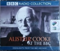 Alistair Cooke at the BBC written by Alistair Cooke performed by Alistair Cooke on CD (Abridged)